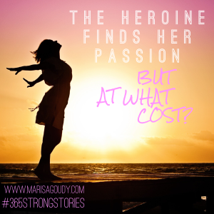 The heroine finds her passion, but at what cost? #365StrongStories by Marisa Goudy