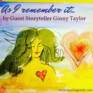 As I remember it, #365StrongStories by Guest Storyteller Ginny Taylor