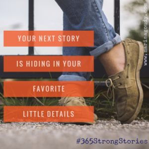 Your next story is hiding in your favorite little details, #365StrongStories by storyteller and writing coach Marisa Goudy | therapists | healers | content creation