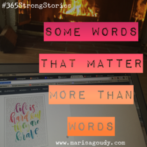 The words that matter more than words, #365StrongStories by Marisa Goudy, writing coach for therapists and healers