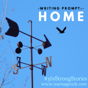 Writing Prompt: Home #365StrongStories by Writing Coach and storyteller Marisa Goudy