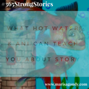 What Hot Water & Ani Difranco Can Teach You About Story, #365Strong Stories by Marisa Goudy