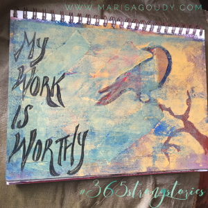 My work is worthy, #365StrongStories by Marisa Goudy