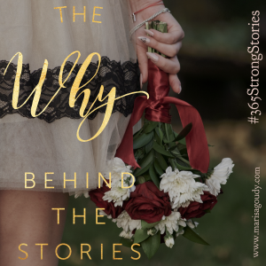 The WHY behind the stories #365StrongStories by Marisa Goudy