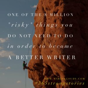 One of the 8 million risky things you do not need to do in order to become a better writer, #365StrongStories by Marisa Goudy