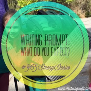 Writing Prompt: What did you expect? #365StrongStories by Marisa Goudy