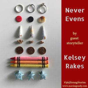 Never Evens by Guest Storyteller Kelsey Rakes