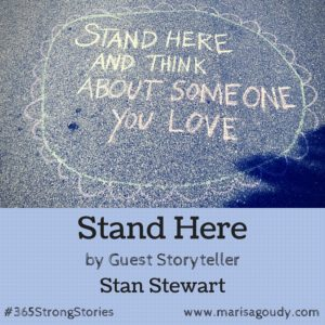 Stand Here by guest storyteller Stan Stewart #365StrongStories