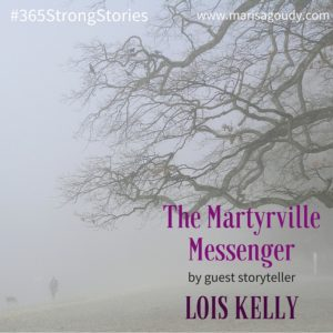 The Martyrville Messenger by Guest Storyteller Lois Kelly #365StrongStories