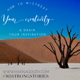 How to mistrust your creativity and drain your inspiration #365StrongStoiries by Marisa Goudy