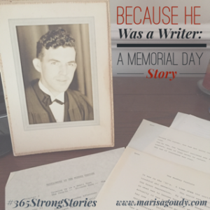 Because he was a writer: A Memorial Day Story #365StrongStories