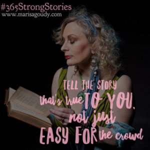 Tell the story that's true to you, not just easy for the crowd #365StrongStories by Marisa Goudy