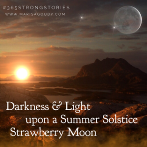 Darkness and light upon a summer solstice strawberry moon #365StrongStories by marisa goudy