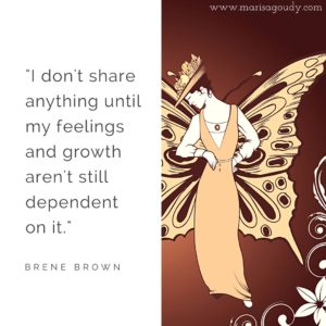 """I don't share anything until my feelings and growth aren't still dependent on it."" – Brené Brown"