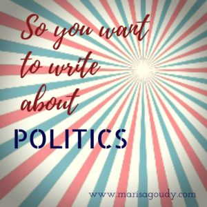 So you want to write about politics | Writing and Storytelling Coach Marisa Goudy