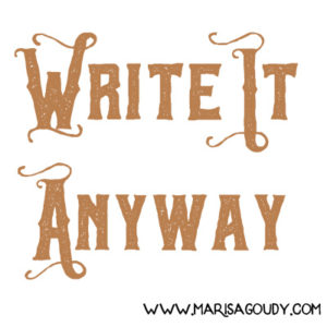 Write It Anyway | Marisa Goudy, Writer & Storytelling Coach