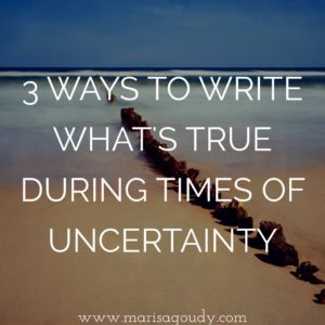 3 Ways to Write What's True During Times of Uncertainty | by Marisa Goudy, writing & storytelling coach for therapists, healers, and transformation professionals