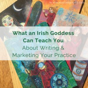 What an Irish Goddess Can Teach You About Writing & Marketing Your Practice | Writing and Storytelling Coach Marisa Goudy