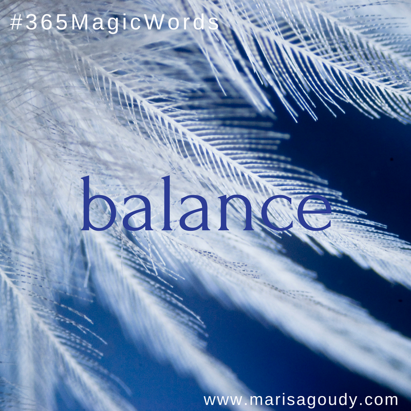 Balance | #365MagicWords by Writer & Storytelling Coach Marisa Goudy