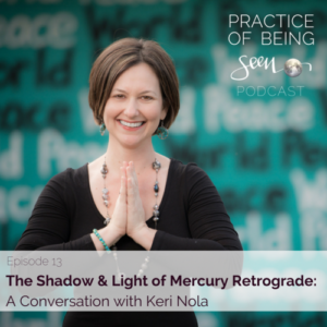 Keri Nola on Practice of Being Seen podcast | Mercury Retrograde