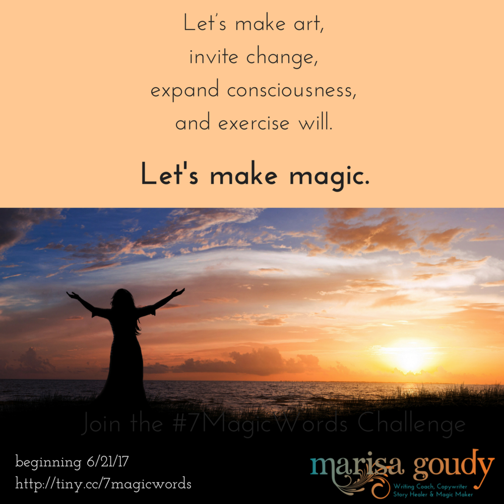 Let's make art, invite change, expand consciousness, and exercise will..png