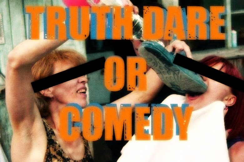 truth dare or comedy bossy grrrrl