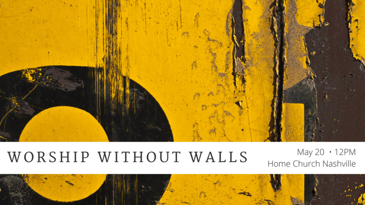 Worship Without Walls — Home Church Nashville