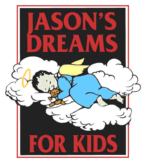 Based in Red Bank, NJ, Jason's Dreams for Kids, Inc. is an organization founded in memory of Jason Douglas Creager, who passed away on January 18, 1992 after losing his battle with cancer. The charity is devoted to granting wishes to children diagnosed with life-threatening illnesses. Bringing a little happiness and putting a few smiles on these children's faces, and hopefully their parents' faces, is their goal.