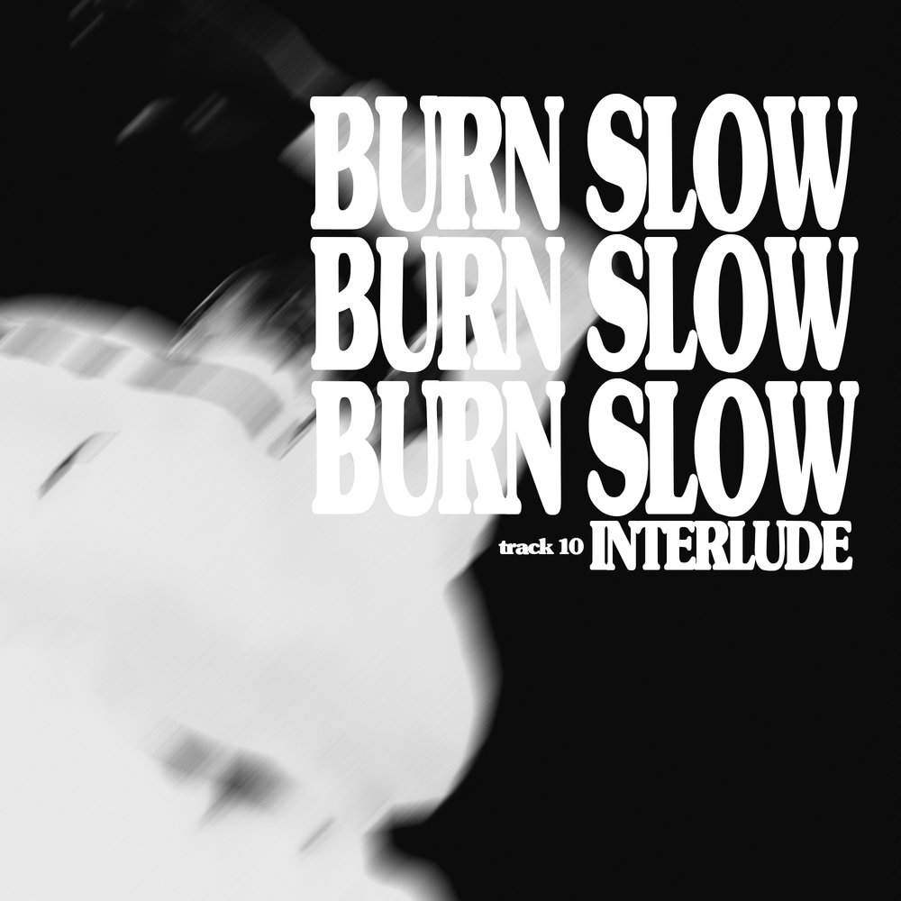 10. burn slow interlude.jpg