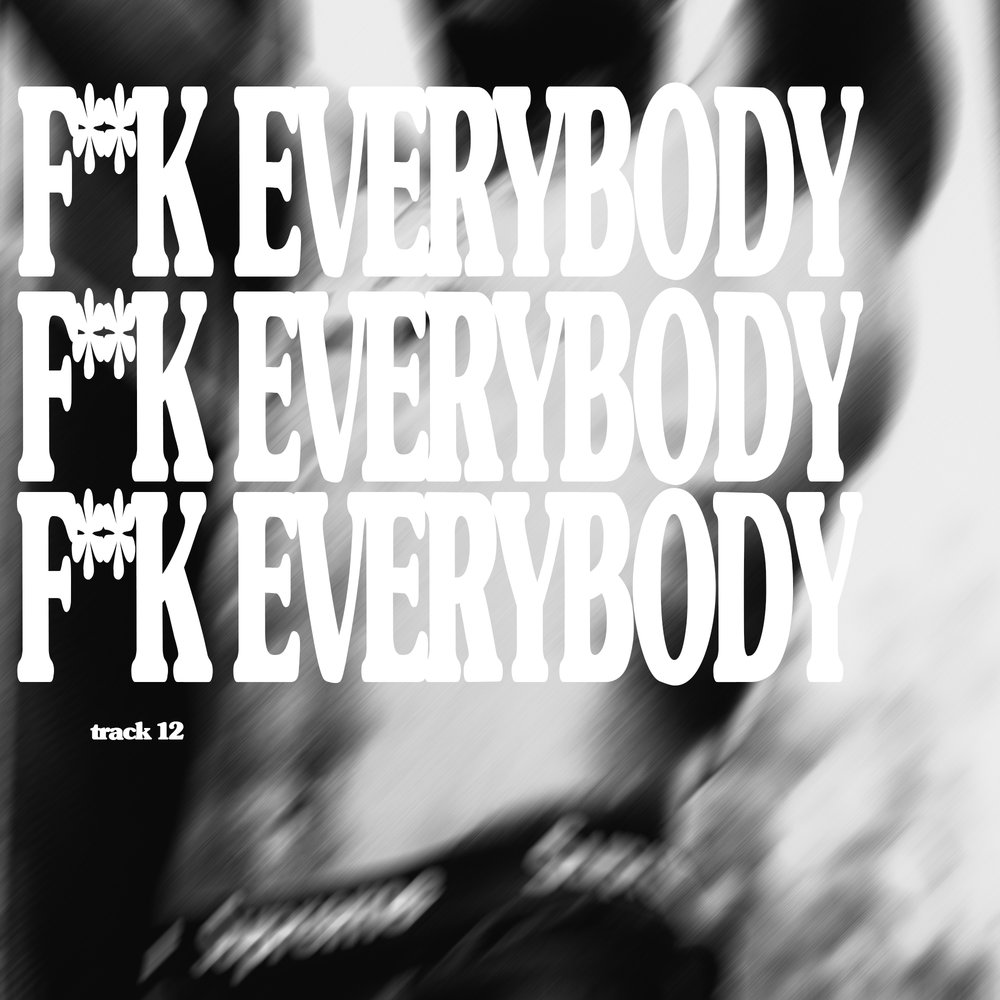 12. fuck everybody.jpg