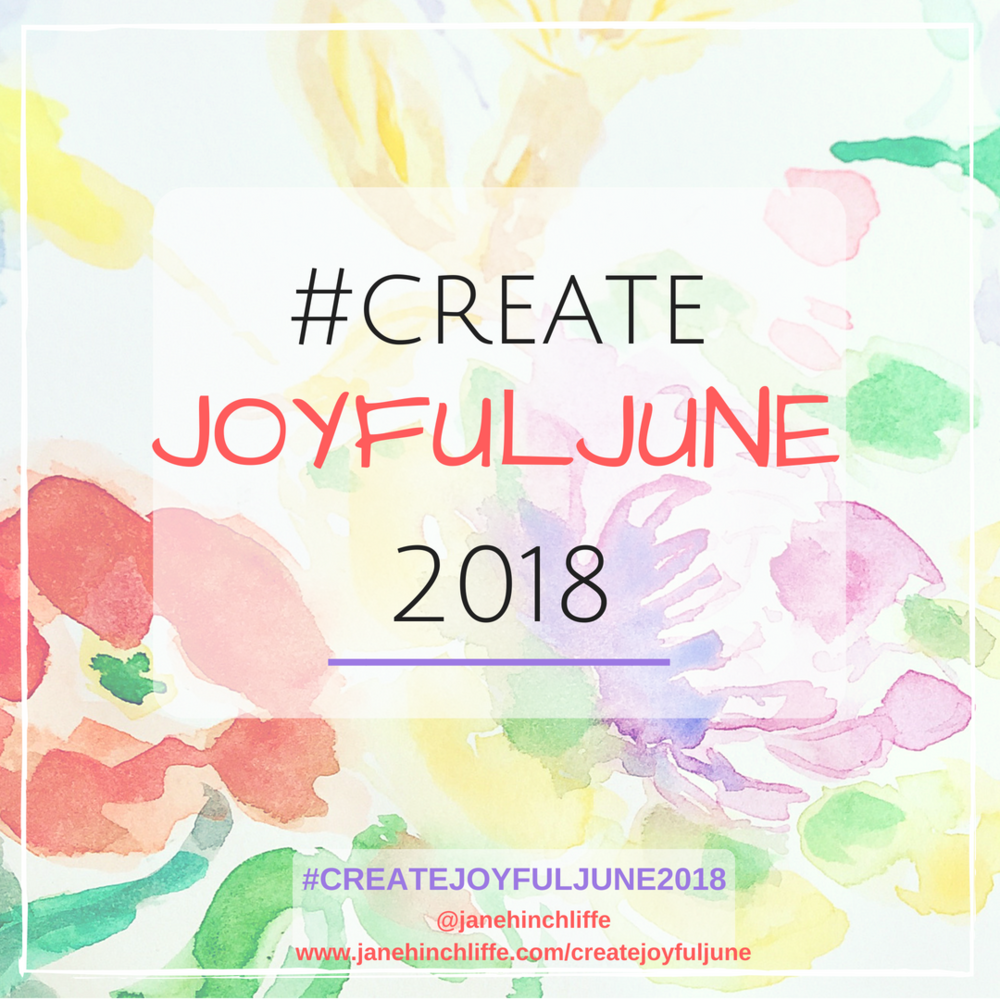 Welcome! - June - we're half way through the year and it seems an ideal opportunity to cultivate some joy with a 'joyful' and creative challenge for all.  Join in regularly or just dip in and out whenever you wish.  You can participate via my blog, Facebook Group and Instagram.Feel free to 'create' whatever you'd like in response to the daily prompt (see image below).  It could be a photo response or perhaps you'd like to share a doodle, mini watercolour, collage, poem - it's all good!  Finally, this is a daily post - start any time.  Don't worry if you miss a day, or parts of a week etc. - just jump in and out as time allows.  When posting on Instagram, use the hashtag #createjoyfuljune2018 so that we can find each other.So, let's create a joyful June 2018 together!