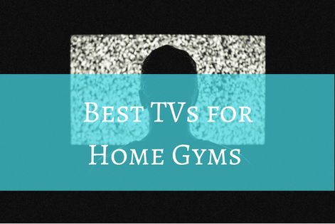 best tvs for home gym