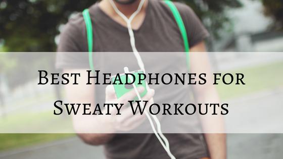 best headphones for sweaty workouts