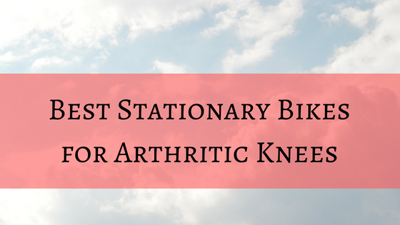 best stationary bike for arthritic knees