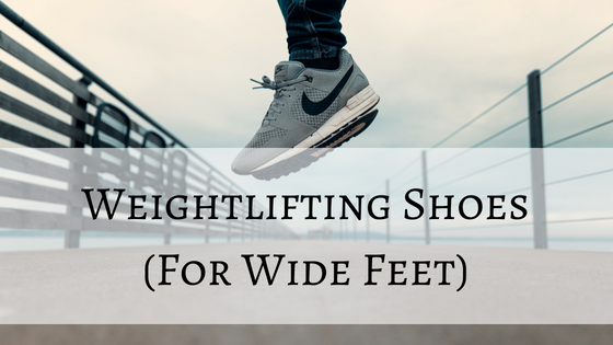best weightlifting shoes wide feet