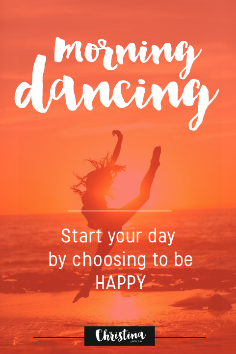 Morning Dancing - Start your day by choosing to by happy