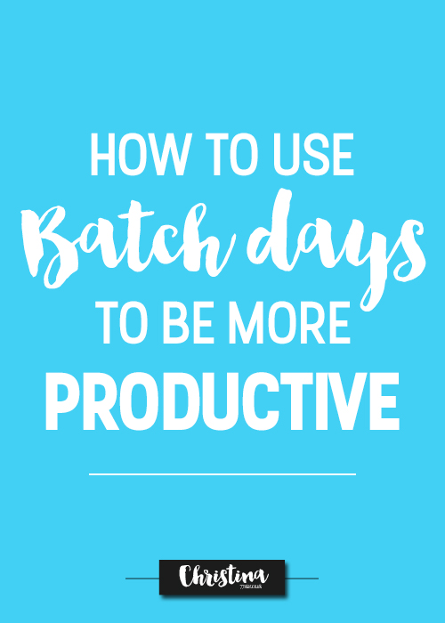 How to use batch days to be more productive - christina77star.jpg