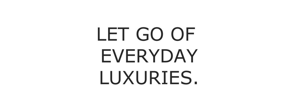 let go of everyday luxuries_edited-1.jpg