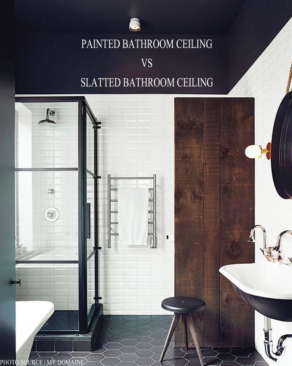 PAINTED BATHROOM CEILING VS SLATTED