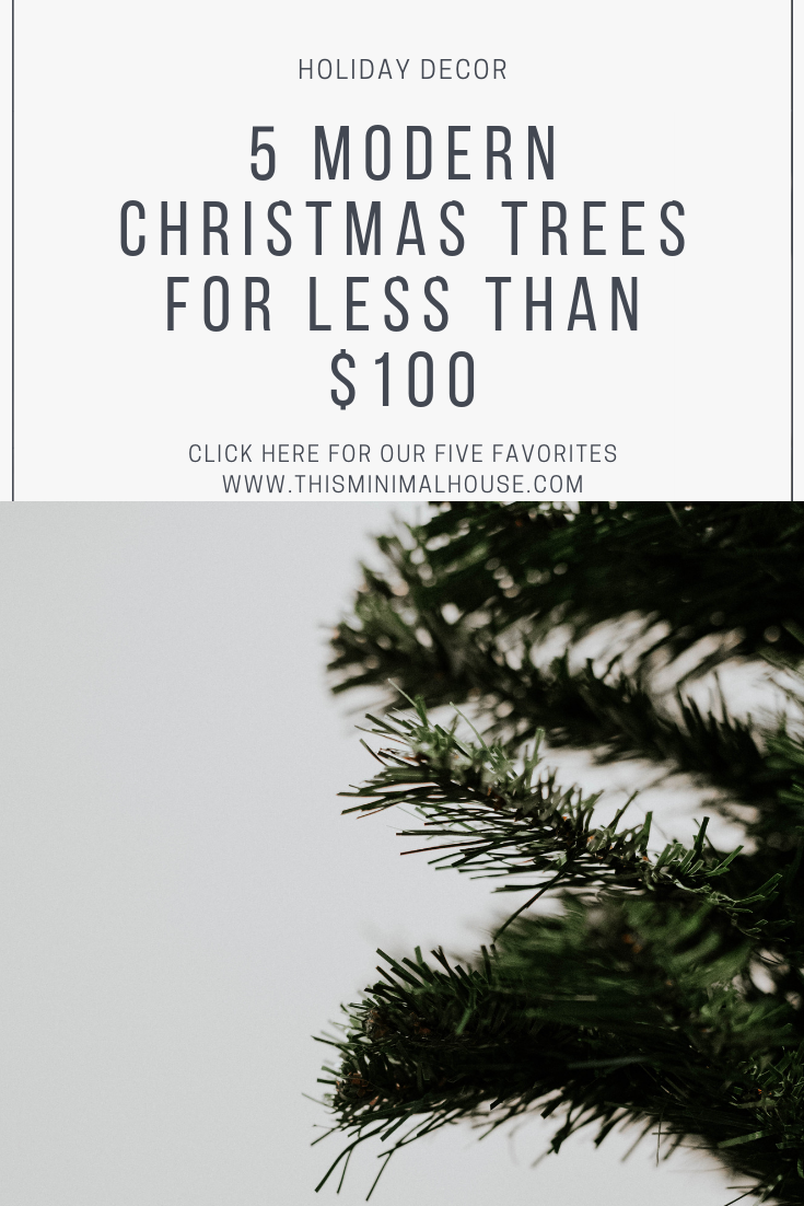 FIVE MODERN CHRISTMAS TREES FOR LESS THAN $100