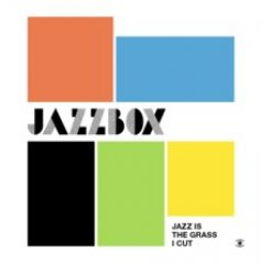 jazzbox-jazz-is-the-grass-i-cut.jpg