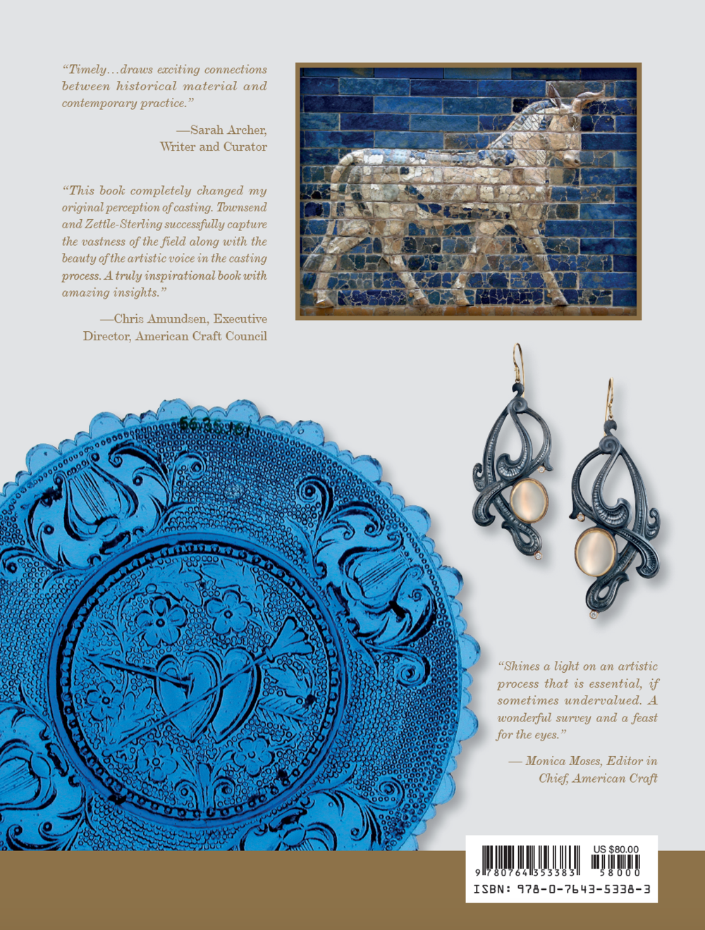 "Back of dust jacket.  Top Detail: Bas relief bull from the Ishtar Gate. Photo: © Josep Renalias, Pergamon Museum, Berlin / Wikimedia Commons / CC by 3.0.  Center Right: David Giulietti,  Moon Curve Earrings , 2014. Sterling silver, 18K, 22K, diamonds, moonstone, 3"" × 1.4"" × 0.38"". Photo: Hap Sakwa.  Bottom Left:  Cup Plate , Boston and Sandwich Glass Factory, ca. 1830s. Sandwich, Massachusetts, USA, pressed sapphire glass, 3.5"". Courtesy of LACMA, Gift of the Reverend W. Daniel Quattlebaum in memory of Edith Brockett Quattlebaum, www.lacma.org, LACMA public domain."