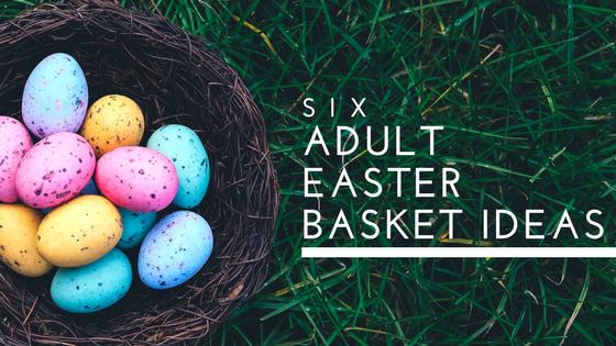 Top 6 adult easter basket ideas cheer print top 6 adult easter basket ideas negle Gallery