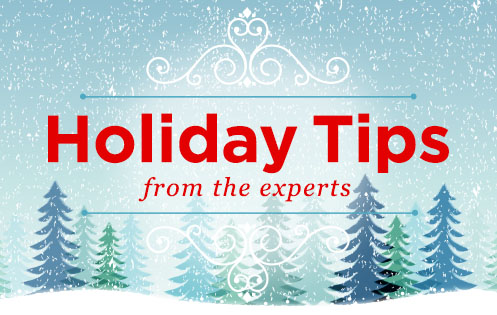 Holiday Tips From Our Experts
