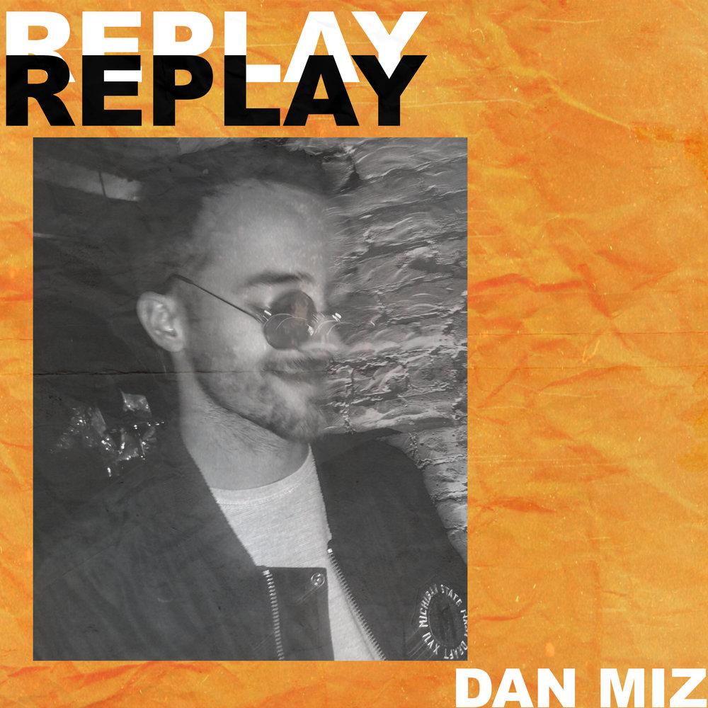 Replay - Dan Miz - Release Date: May 18, 2018