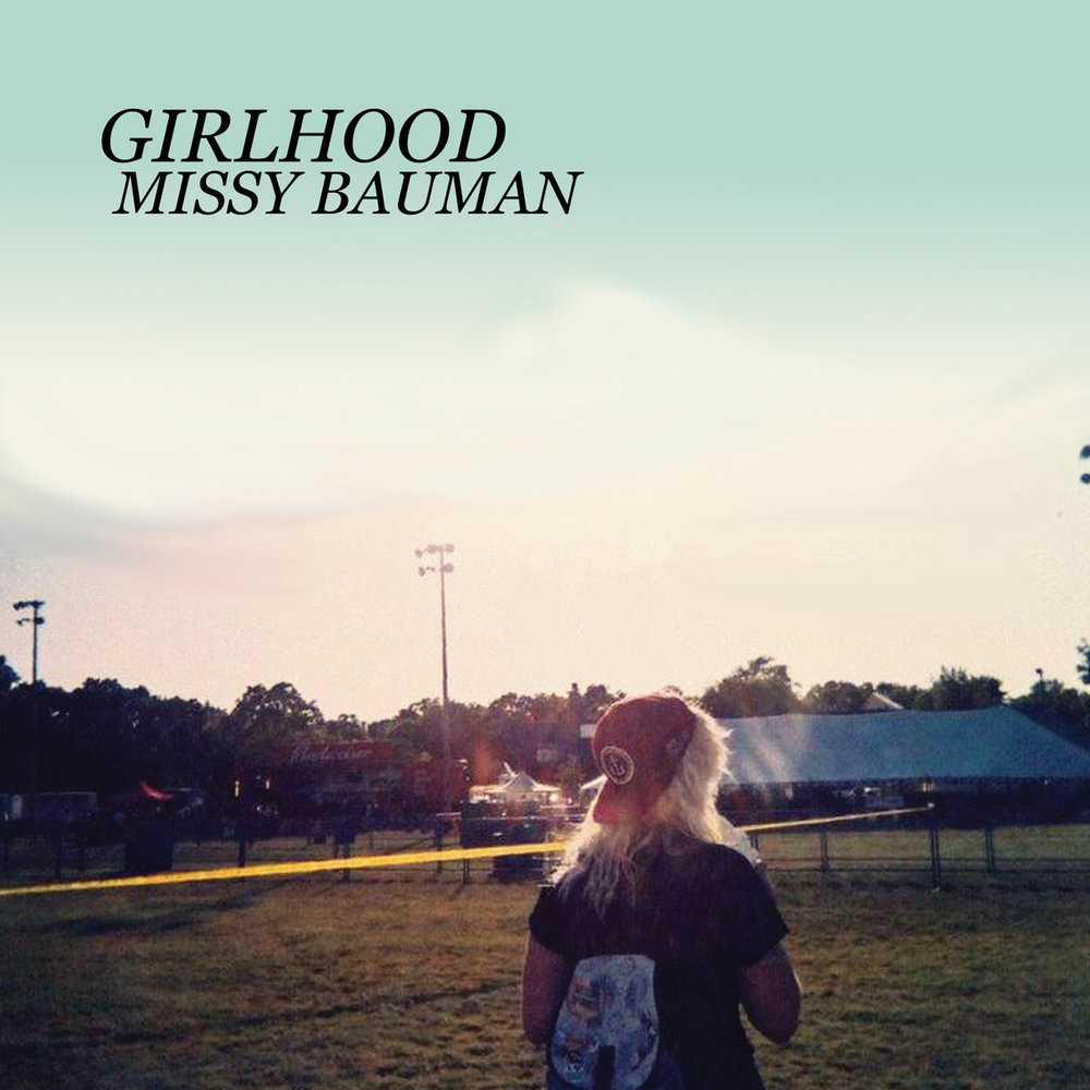 Girlhood (EP) – Missy Bauman - Drums on tracks 2 and 3