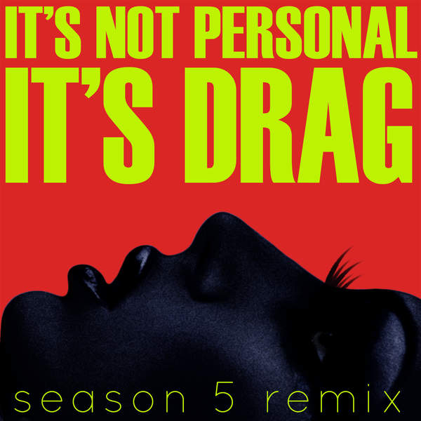 Its-Not-Personal-Its-Drag-Remix-feat.-The-Cast-of-RuPauls-Drag-Race-Season-5.jpg