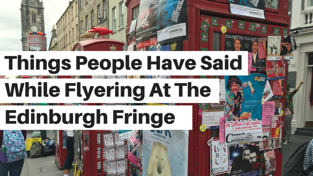 Thing People Have Said While Flyering At The Edinburgh Fringe.png