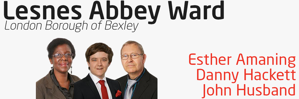Lesnes Abbey Ward has three Labour Councillors who are elected to represent you within Bexley Council. Councillors Esther Amaning, Danny Hackett and John Husband can help you if you have problems with local services – your street, neighbours, refuse collection & local environmental or planning issues, local schools admissions, or if you have problems relating to council tax and more. Your three councillors contact details are as follows: Councillor Esther Amaning - 01322 439 771 – Esther.Amaning@bexley.gov.uk Councillor Danny Hackett - 07419 379 445 – Danny.Hackett@bexley.gov.uk Councillor John Husband - 0208 310 7377– John.Husband@bexley.gov.uk You can also write to your councillor at:  Members' Room Civic Offices, 2 Watling Street Bexleyheath Kent DA6 7AT Your councillors hold regular advice surgery's on the 2nd Saturday of every month, excluding August and December, from 10am to 11am at Bostall Library, 115 King Harold's Way, Bexleyheath, DA7 5RE. No appointment is necessary. You can find out more information on your councillors and the committees they serve on by visiting their page on Bexley Council's website.