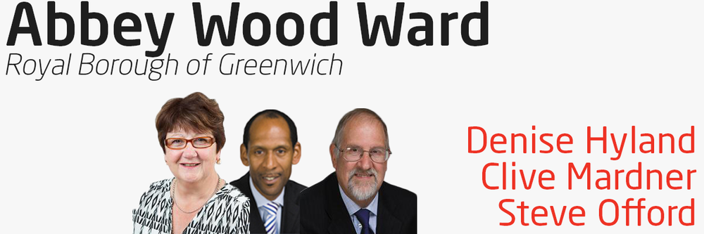 Abbey Wood Ward has three Labour Councillors who are elected to represent you within Greenwich Council. Councillors Denise Hyland, Clive Mardner and Steve Offord can help you if you have problems with local services – your street, neighbours, refuse collection & local environmental or planning issues, local schools admissions, or if you have problems relating to council tax and more. Your three councillors contact details are as follows: Councillor Denise Hyland - 0208 921 5659 – Denise.Hyland@royalgreenwich.gov.uk Councillor Clive Mardner - 0208 311 4921 – Clive.Mardner@royalgreenwich.gov.uk Councillor Steve Offord - 0208 850 3160 – Steve.Offord@royalgreenwich.gov.uk You can also write to your councillor at: Town Hall Wellington Street Woolwich SE18 6HQ Your councillors hold a regular advice surgery on the 1st, 2nd 3rd and 4th Saturday of every month, from 10am to 11am at William Temple Church, Eynsham Drive and on the 2nd and 3rd Friday of every month, from 7pm to 8pm at Abbey Wood Community Centre, 4 Knee Hill. No appointment is necessary. You can find out more information on your councillors and the committees they serve on by visiting their page on Greenwich Council's website.